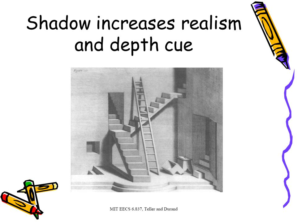 Shadow increases realism and depth cue