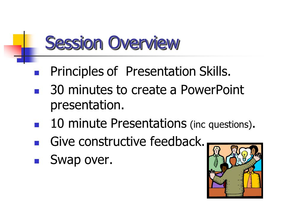 Session Overview Principles of Presentation Skills.
