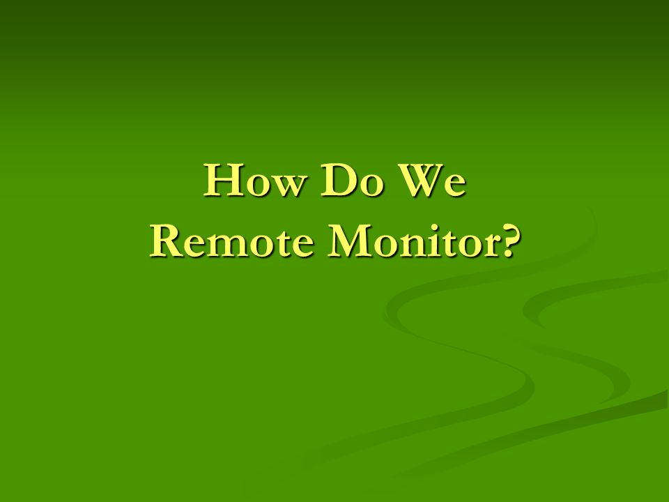 How Do We Remote Monitor