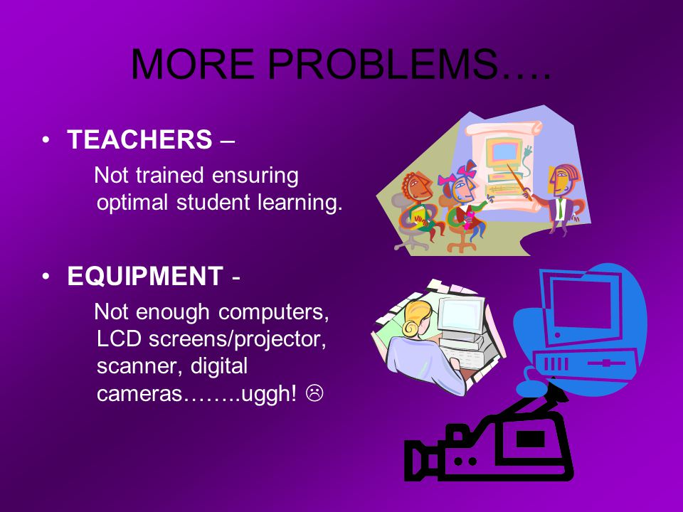 MAIN PROBLEMS … TECH ASSISTANT – Not able to assist student & teacher's needs.