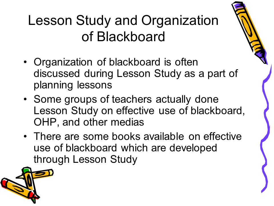 Lesson Study and Organization of Blackboard Organization of blackboard is often discussed during Lesson Study as a part of planning lessons Some group