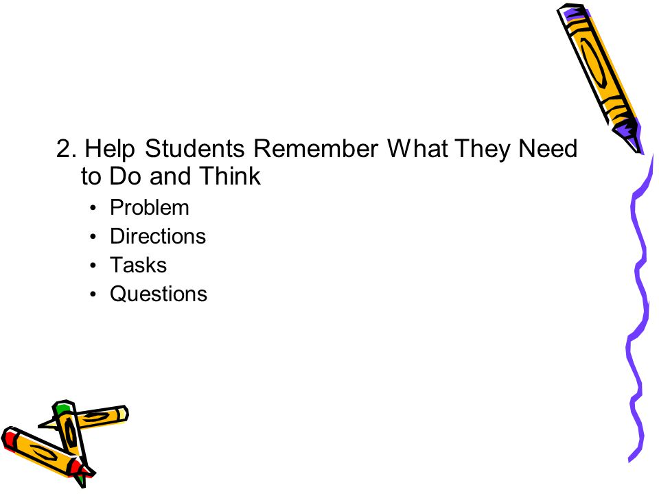 2. Help Students Remember What They Need to Do and Think Problem Directions Tasks Questions