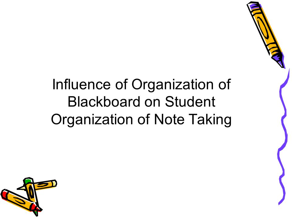Influence of Organization of Blackboard on Student Organization of Note Taking