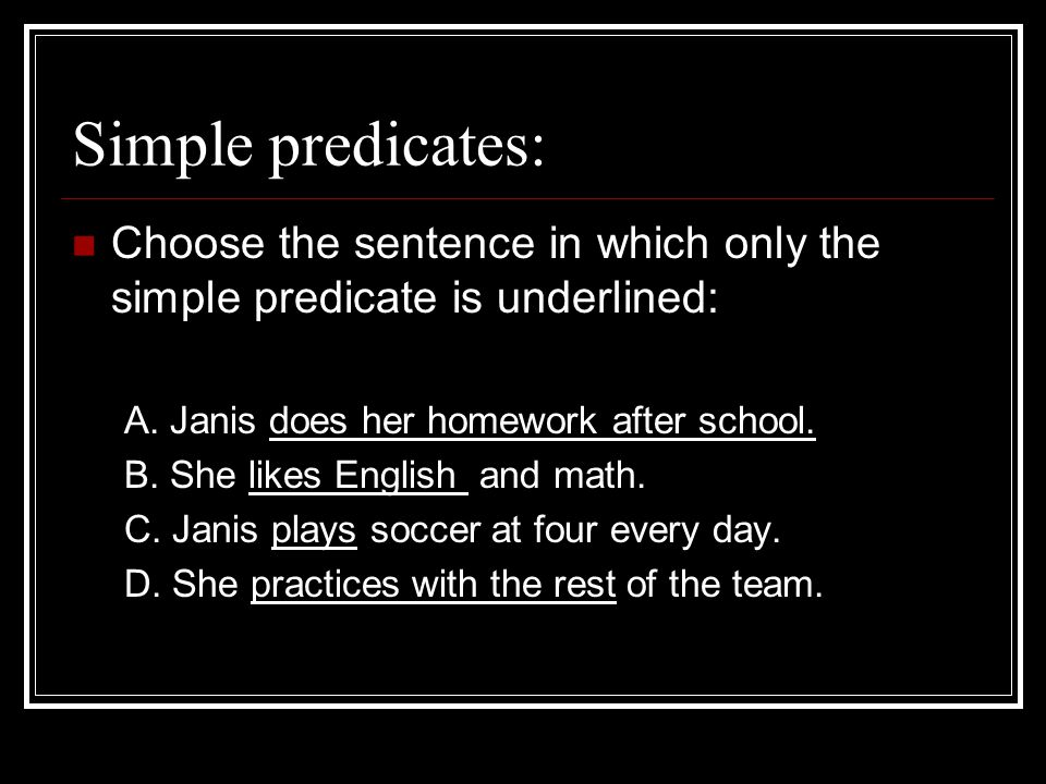 Simple predicates: Choose the sentence in which only the simple predicate is underlined: A.