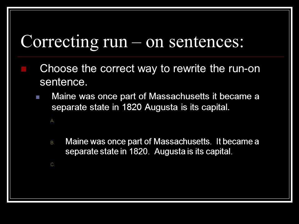 Correcting run – on sentences: Choose the correct way to rewrite the run-on sentence.