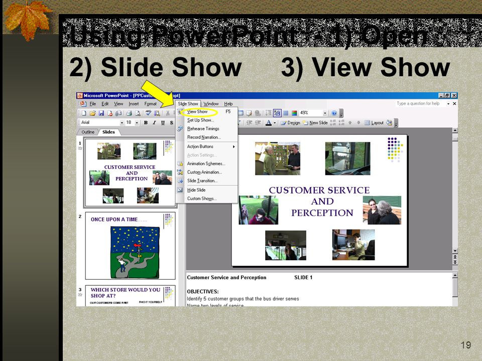 19 Using PowerPoint - 1) Open 2) Slide Show 3) View Show