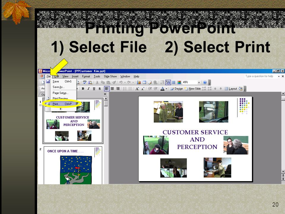 20 Printing PowerPoint 1) Select File 2) Select Print