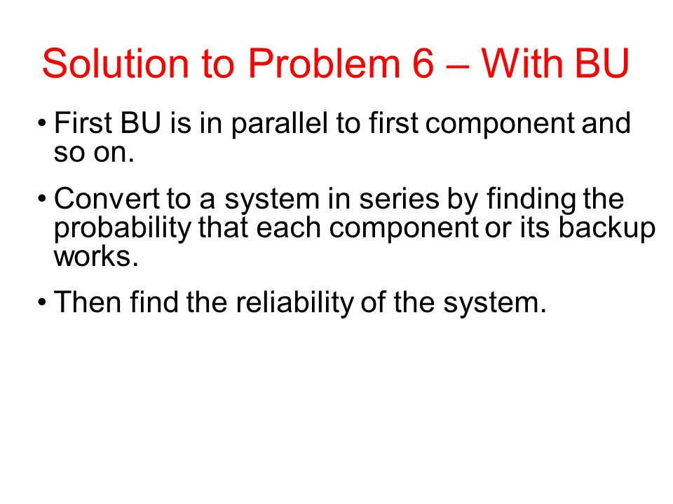 First BU is in parallel to first component and so on. Convert to a system in series by finding the probability that each component or its backup works
