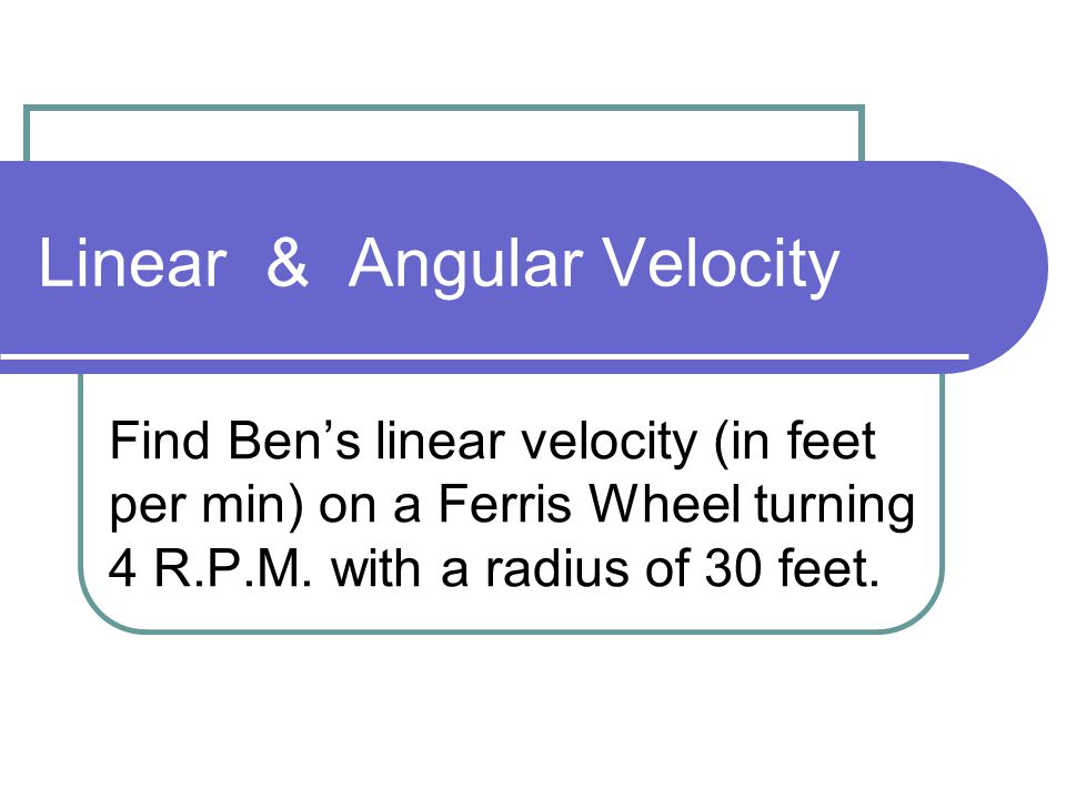 Linear & Angular Velocity The cable lifting a garage door turns around a pulley at a rate of 20 cm per second. How long will it take to lift the door