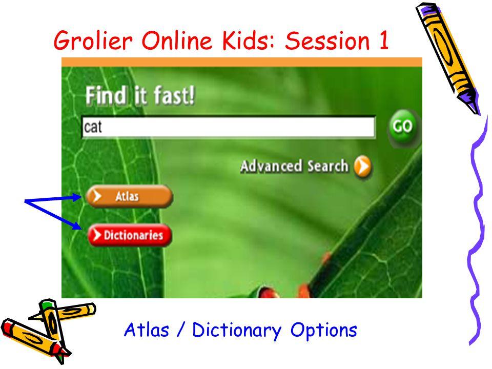 Grolier Online Kids: Session 1 Atlas / Dictionary Options