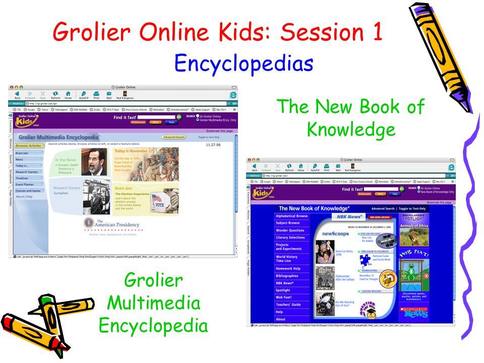 Grolier Online Kids: Session 1 Encyclopedias The New Book of Knowledge Grolier Multimedia Encyclopedia