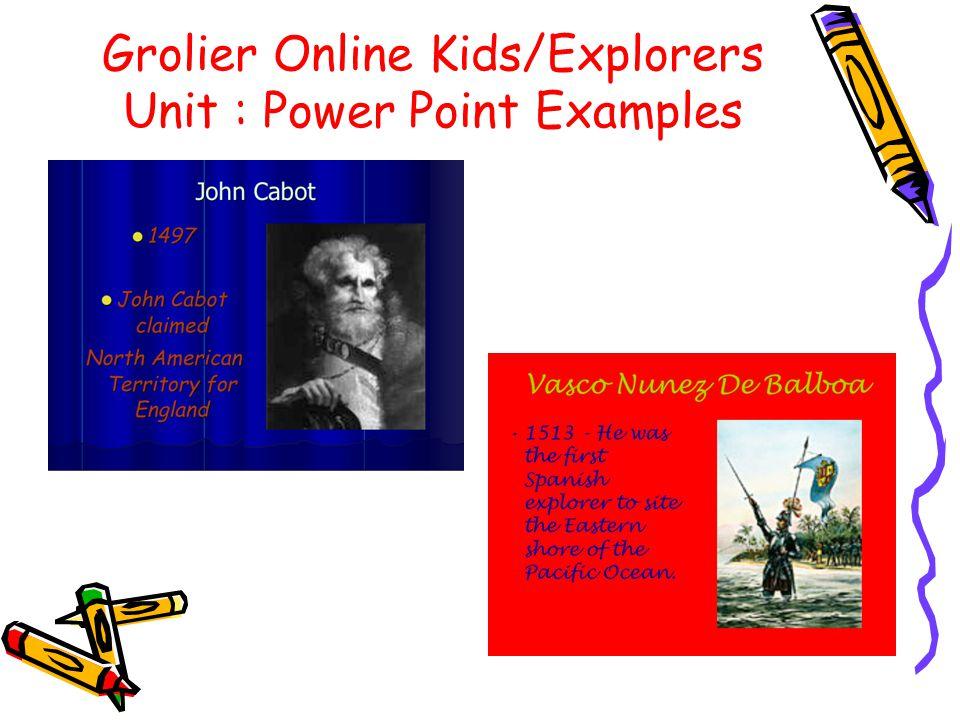 Grolier Online Kids/Explorers Unit : Power Point Examples