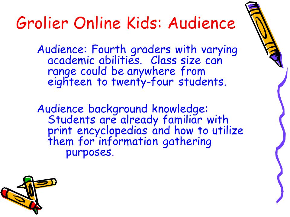 Grolier Online Kids: Audience Audience: Fourth graders with varying academic abilities.