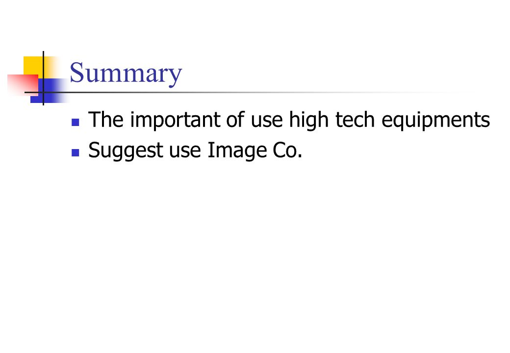 Summary The important of use high tech equipments Suggest use Image Co.
