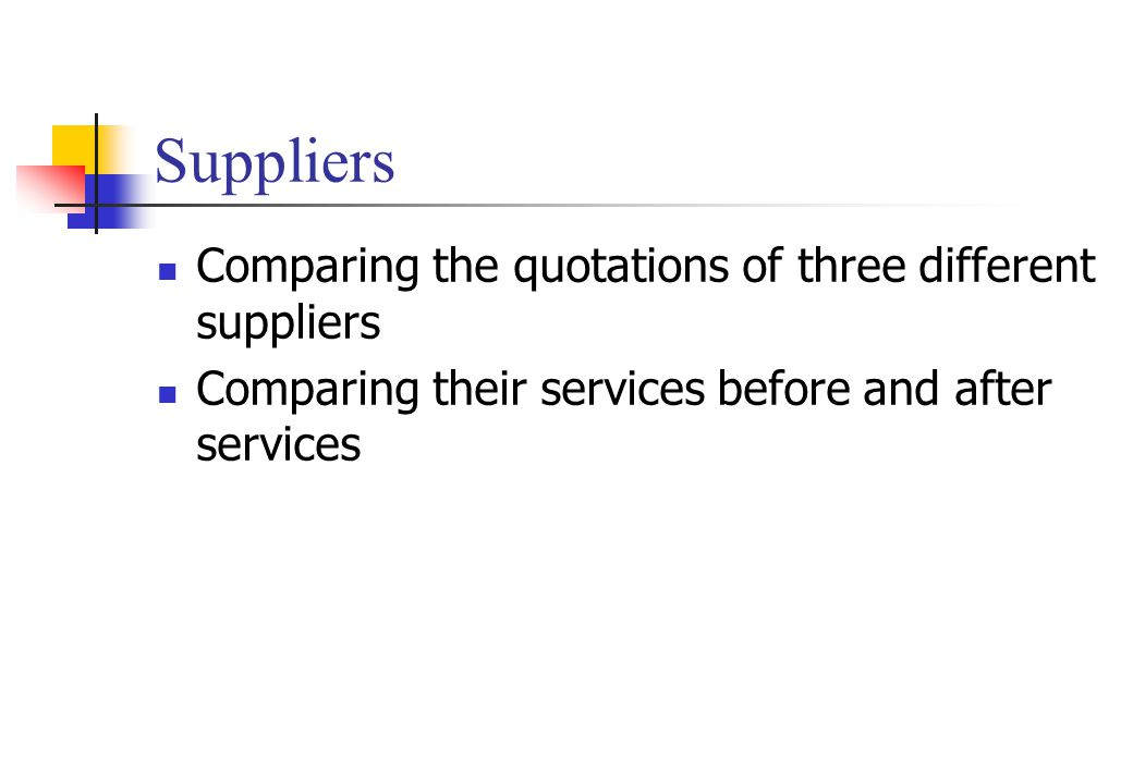Suppliers Comparing the quotations of three different suppliers Comparing their services before and after services