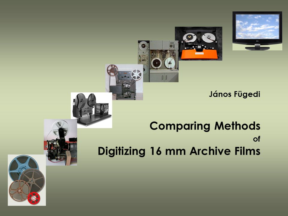 János Fügedi Comparing Methods of Digitizing 16 mm Archive Films