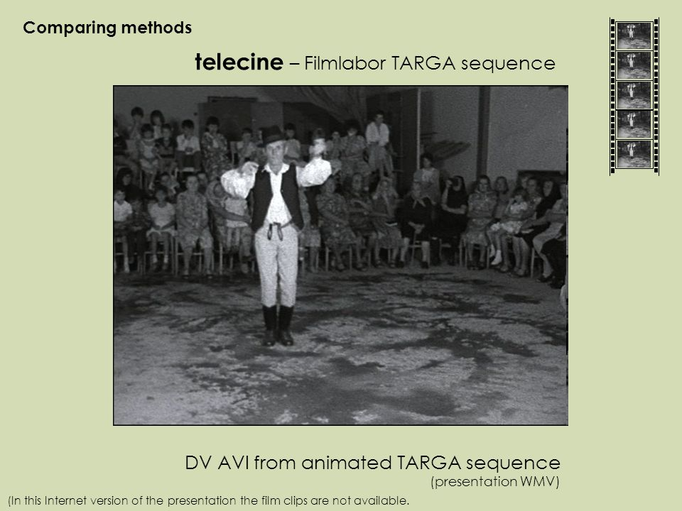 Comparing methods telecine – Filmlabor TARGA sequence DV AVI from animated TARGA sequence (presentation WMV) (In this Internet version of the presentation the film clips are not available.