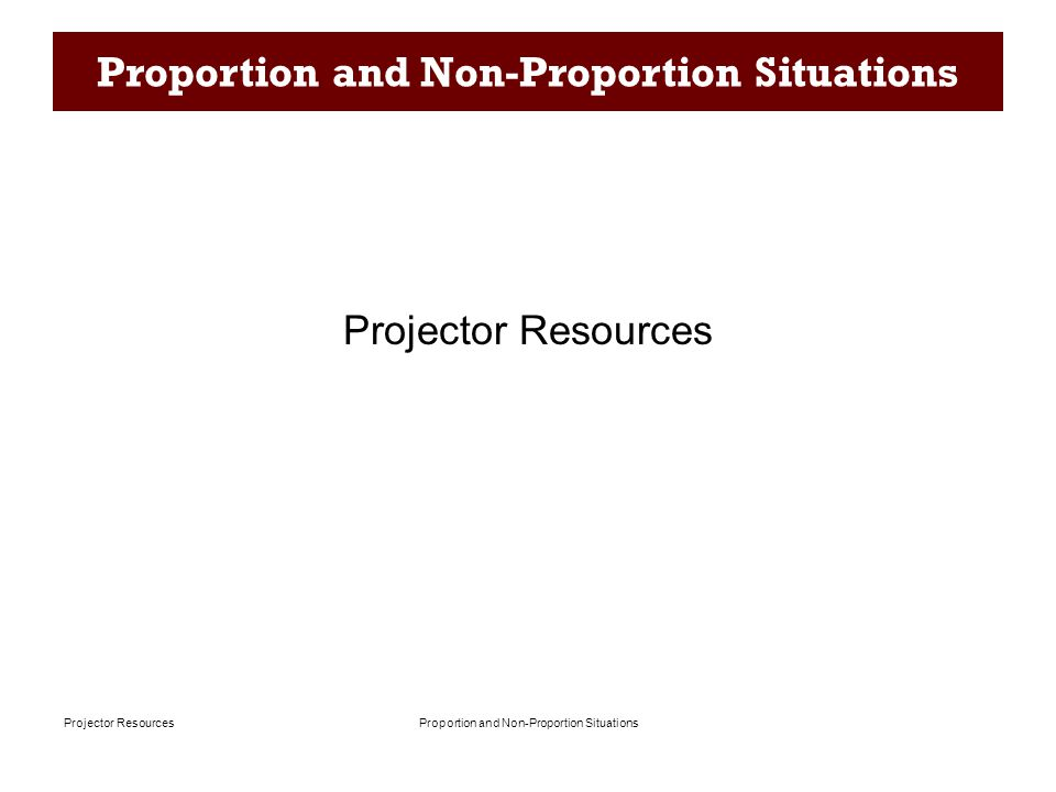 Proportion and Non-Proportion SituationsProjector Resources Proportion and Non-Proportion Situations Projector Resources