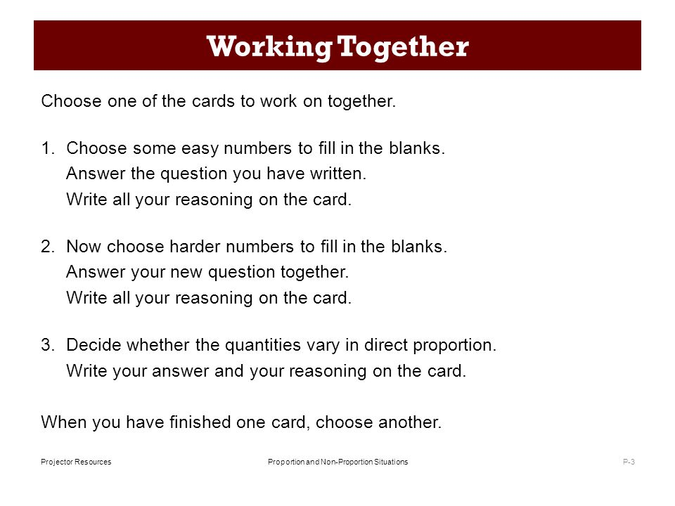 Proportion and Non-Proportion SituationsProjector Resources Working Together Choose one of the cards to work on together.