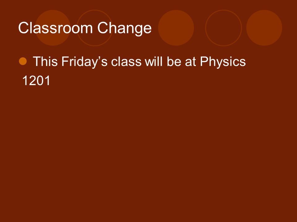 Classroom Change This Friday's class will be at Physics 1201