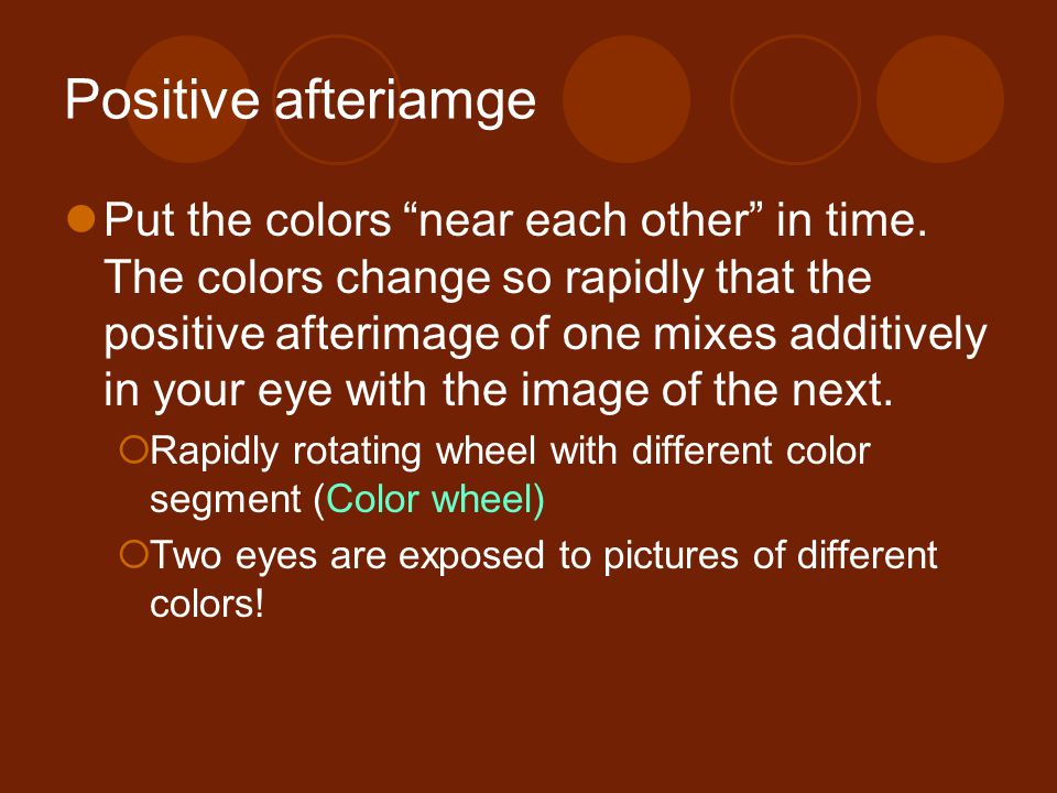 Positive afteriamge Put the colors near each other in time.