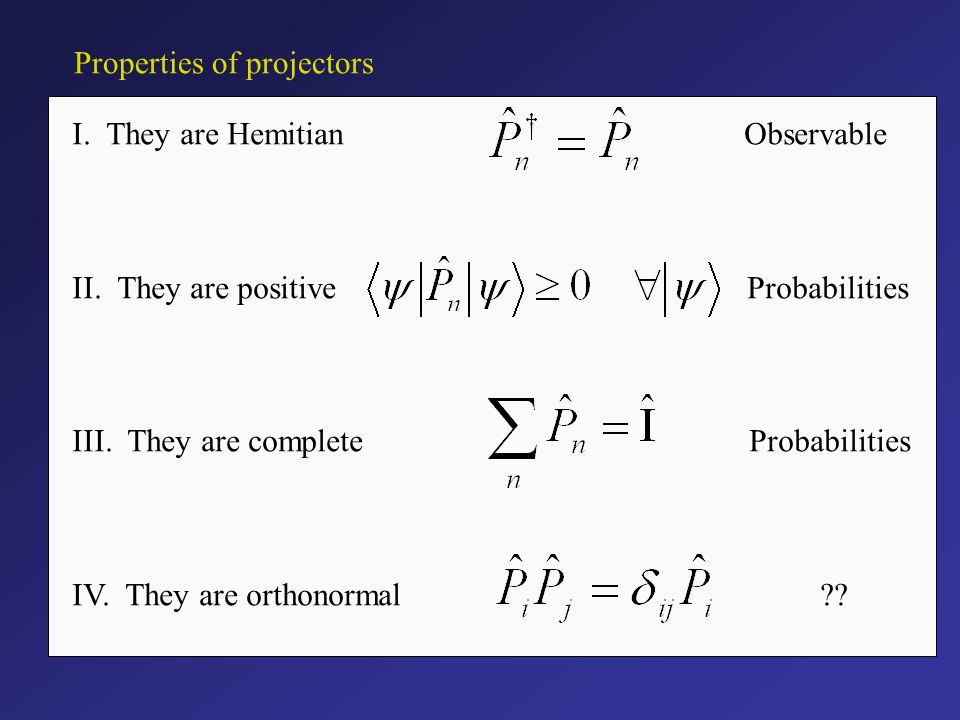Properties of projectors I.They are HemitianObservable II.