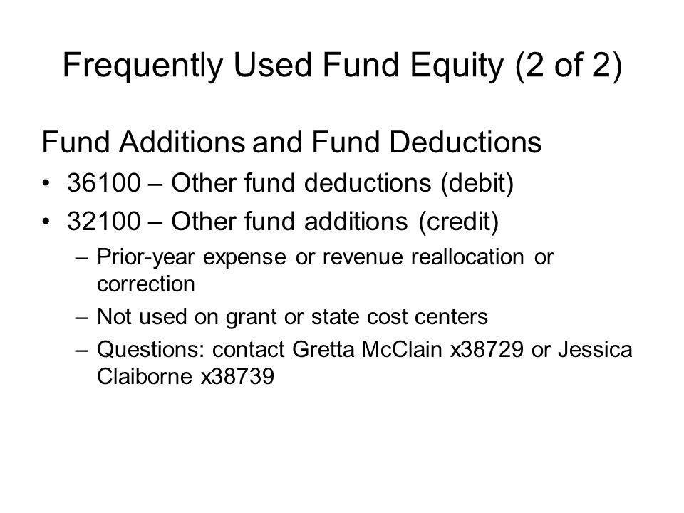 Frequently Used Fund Equity (2 of 2) Fund Additions and Fund Deductions 36100 – Other fund deductions (debit) 32100 – Other fund additions (credit) –P