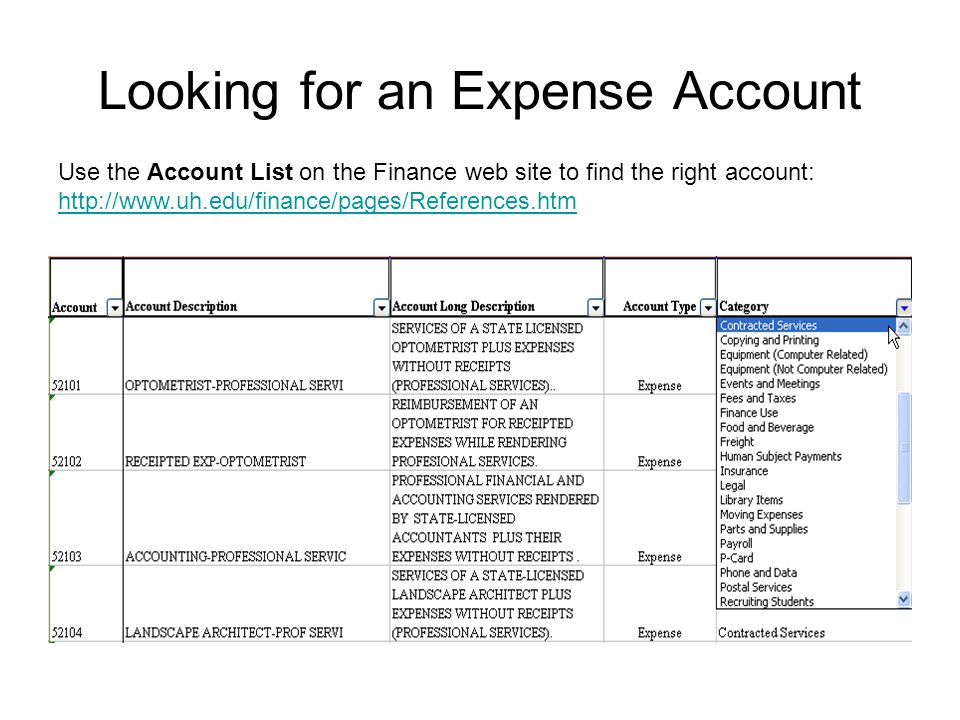 Looking for an Expense Account Use the Account List on the Finance web site to find the right account: http://www.uh.edu/finance/pages/References.htm