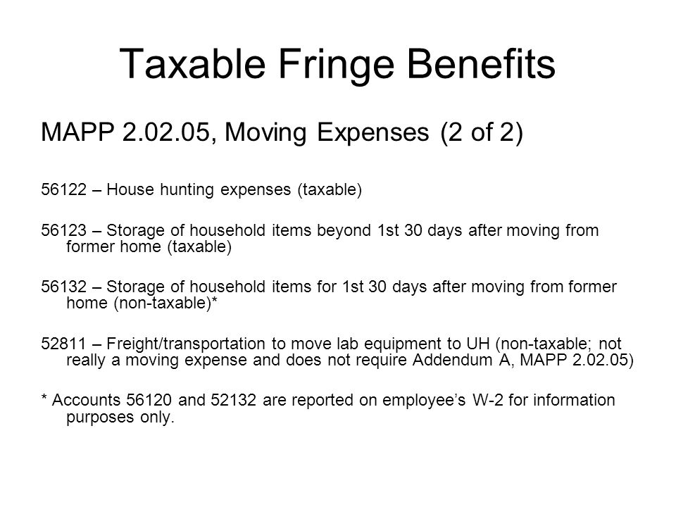 Taxable Fringe Benefits MAPP 2.02.05, Moving Expenses (2 of 2) 56122 – House hunting expenses (taxable) 56123 – Storage of household items beyond 1st