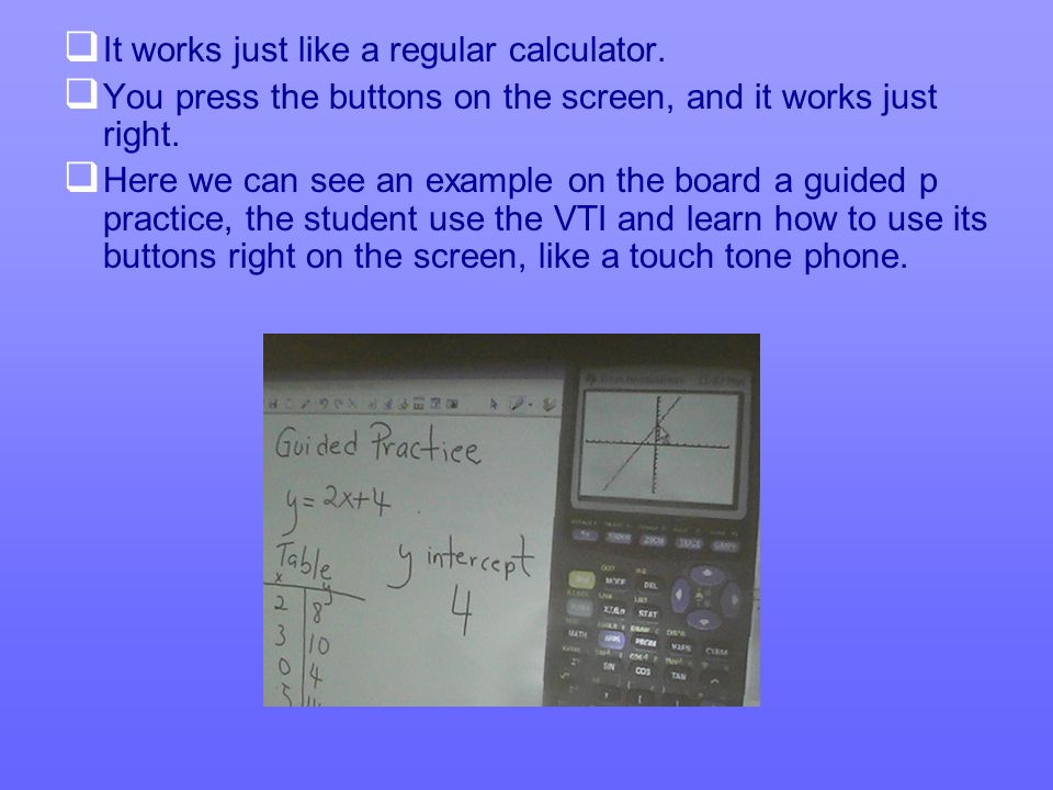   It works just like a regular calculator.