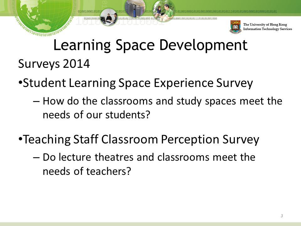 Surveys 2014 Student Learning Space Experience Survey – How do the classrooms and study spaces meet the needs of our students.