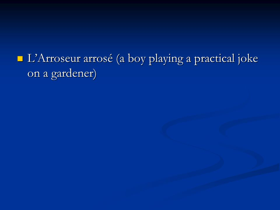 L'Arroseur arrosé (a boy playing a practical joke on a gardener) L'Arroseur arrosé (a boy playing a practical joke on a gardener)