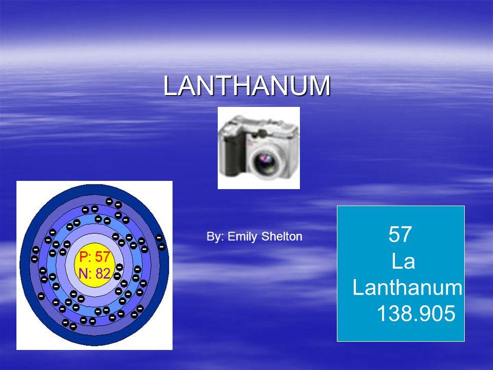 LANTHANUM 57 La Lanthanum 138.905 By: Emily Shelton