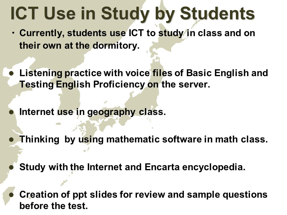 ICT Use in Study by Students ・ Currently, students use ICT to study in class and on their own at the dormitory.