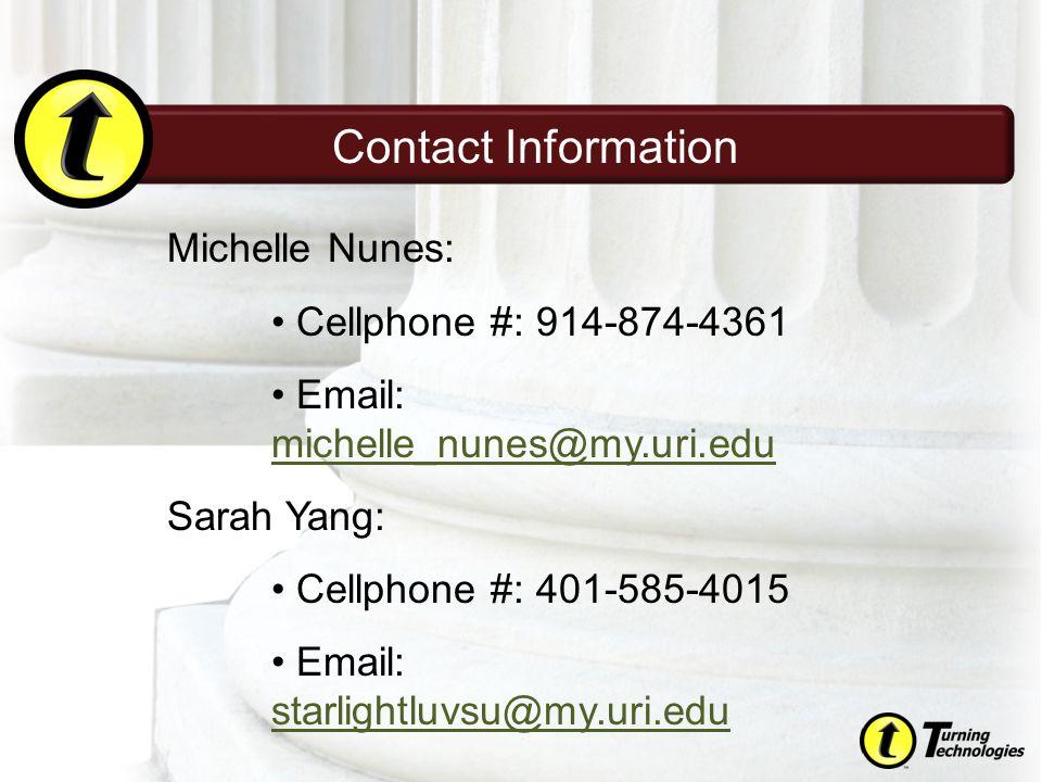 Contact Information Michelle Nunes: Cellphone #: 914-874-4361 Email: michelle_nunes@my.uri.edu michelle_nunes@my.uri.edu Sarah Yang: Cellphone #: 401-585-4015 Email: starlightluvsu@my.uri.edu starlightluvsu@my.uri.edu