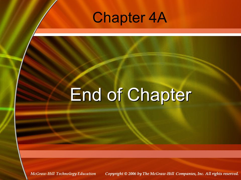 Copyright © 2006 by The McGraw-Hill Companies, Inc. All rights reserved. McGraw-Hill Technology Education Chapter 4A End of Chapter
