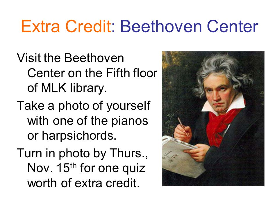Extra Credit: Beethoven Center Visit the Beethoven Center on the Fifth floor of MLK library.