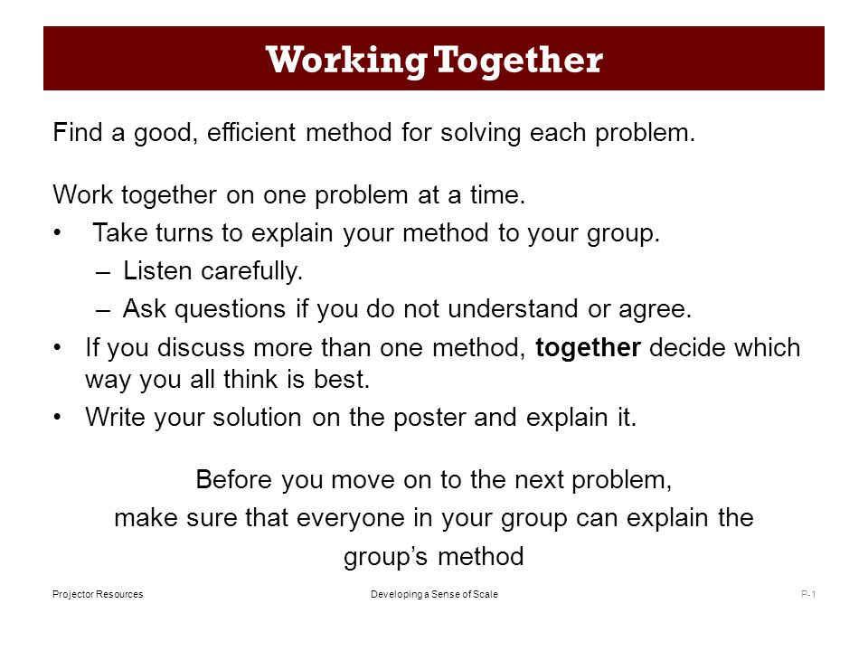 Developing a Sense of ScaleProjector Resources Working Together Find a good, efficient method for solving each problem.