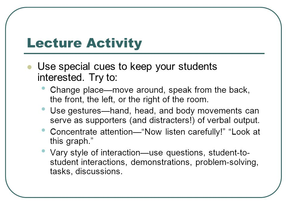 Lecture Activity Use special cues to keep your students interested.