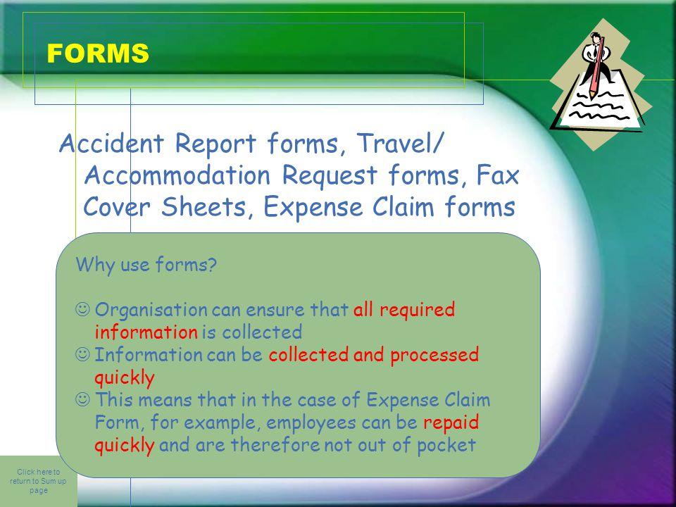 Click here to return to Sum up page FORMS Accident Report forms, Travel/ Accommodation Request forms, Fax Cover Sheets, Expense Claim forms Why use forms.