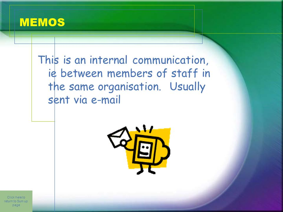 Click here to return to Sum up page MEMOS This is an internal communication, ie between members of staff in the same organisation.