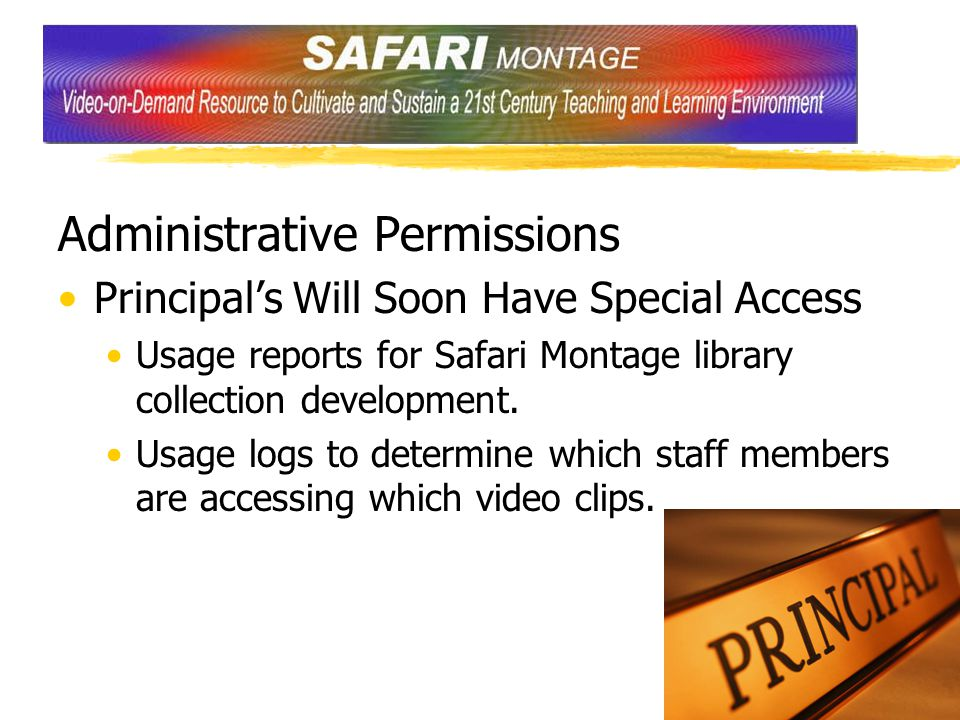 Administrative Permissions Principal's Will Soon Have Special Access Usage reports for Safari Montage library collection development. Usage logs to de