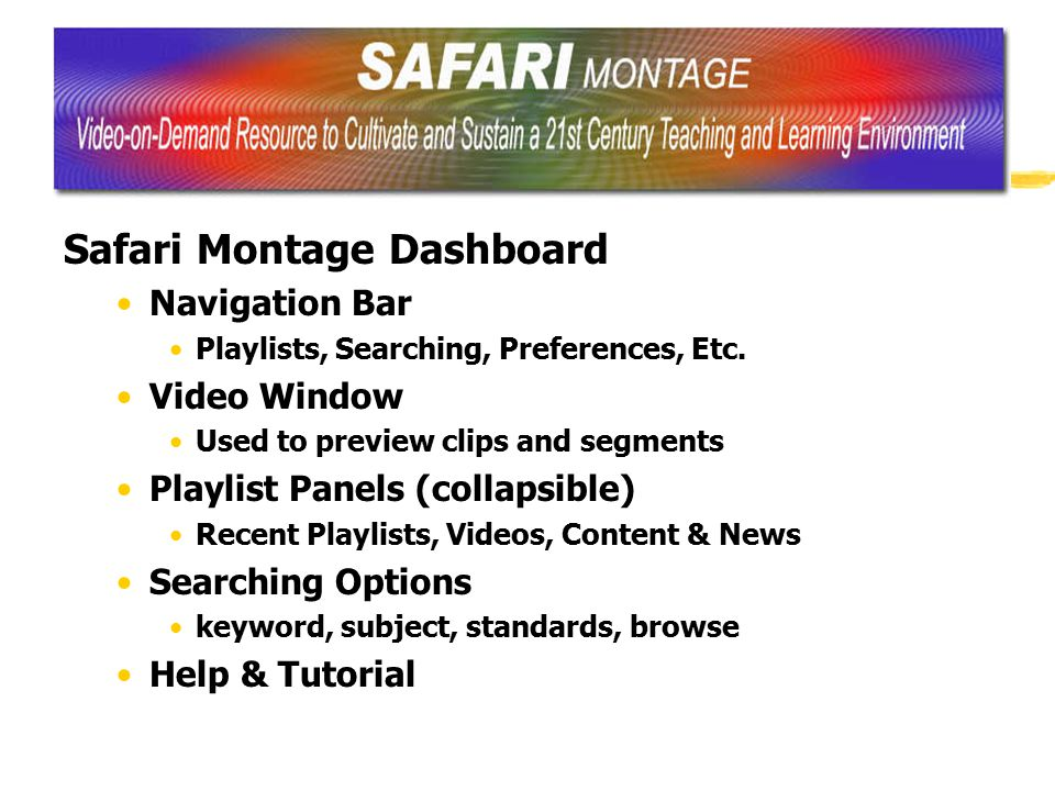 Safari Montage Dashboard Navigation Bar Playlists, Searching, Preferences, Etc. Video Window Used to preview clips and segments Playlist Panels (colla