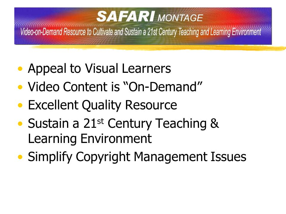 "Appeal to Visual Learners Video Content is ""On-Demand"" Excellent Quality Resource Sustain a 21 st Century Teaching & Learning Environment Simplify Cop"