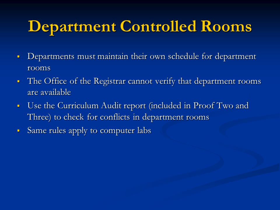 Curriculum Audit  Included in Proofs Two and Three  Lists unusual situations that might indicate errors Classes in department controlled rooms Concurrent courses with time conflicts Classes less than 50 mins or longer than 4 hours Maximum enrollments set at zero Maximum enrollment exceeds preferred room capacity Secondary is not required Etc…