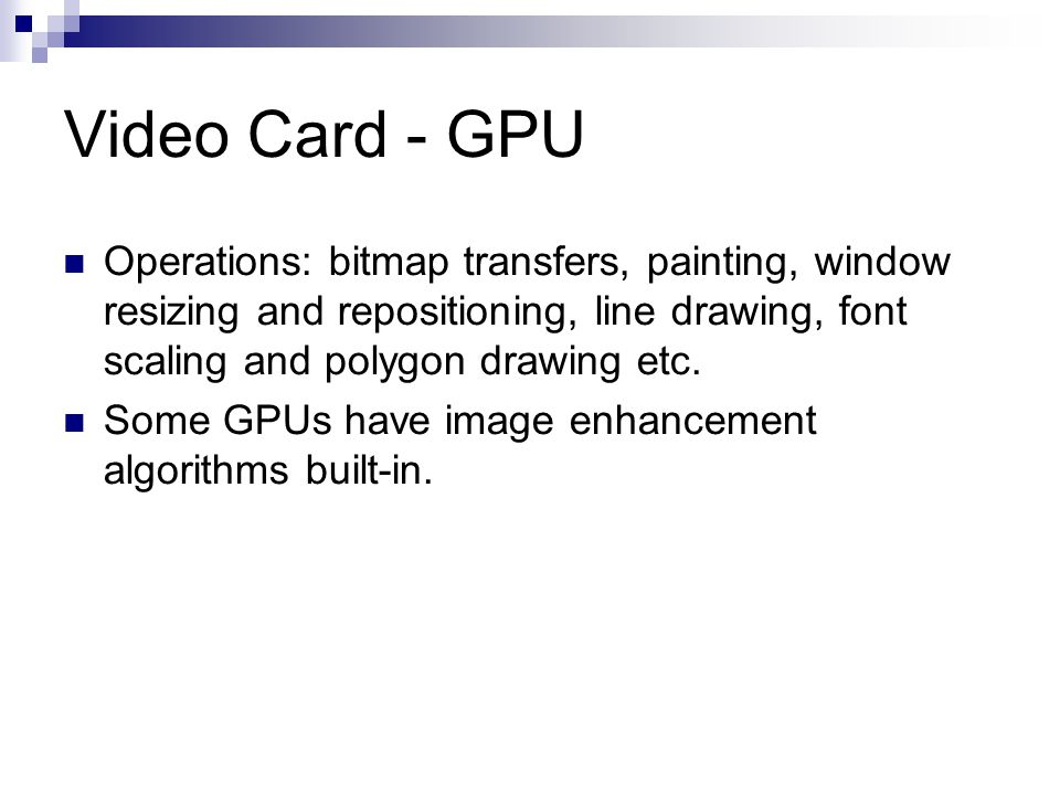 Video Card - GPU Operations: bitmap transfers, painting, window resizing and repositioning, line drawing, font scaling and polygon drawing etc. Some G