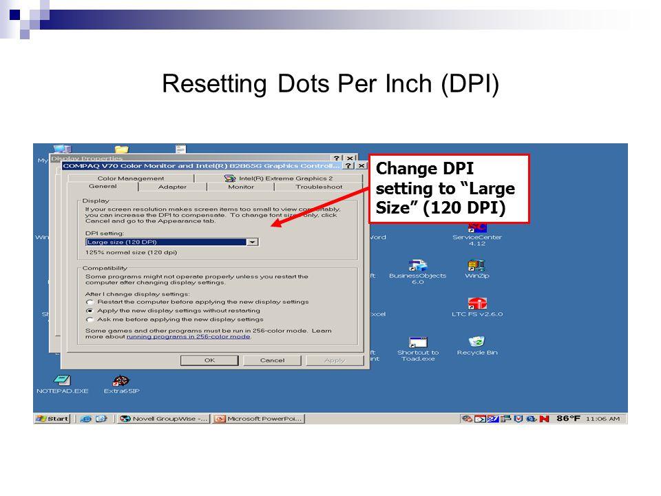 "Resetting Dots Per Inch (DPI) Change DPI setting to ""Large Size"" (120 DPI)"
