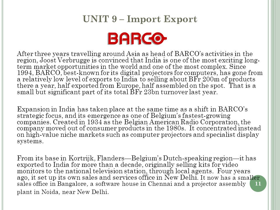 11 UNIT 9 – Import Export After three years travelling around Asia as head of BARCO's activities in the region, Joost Verbrugge is convinced that Indi