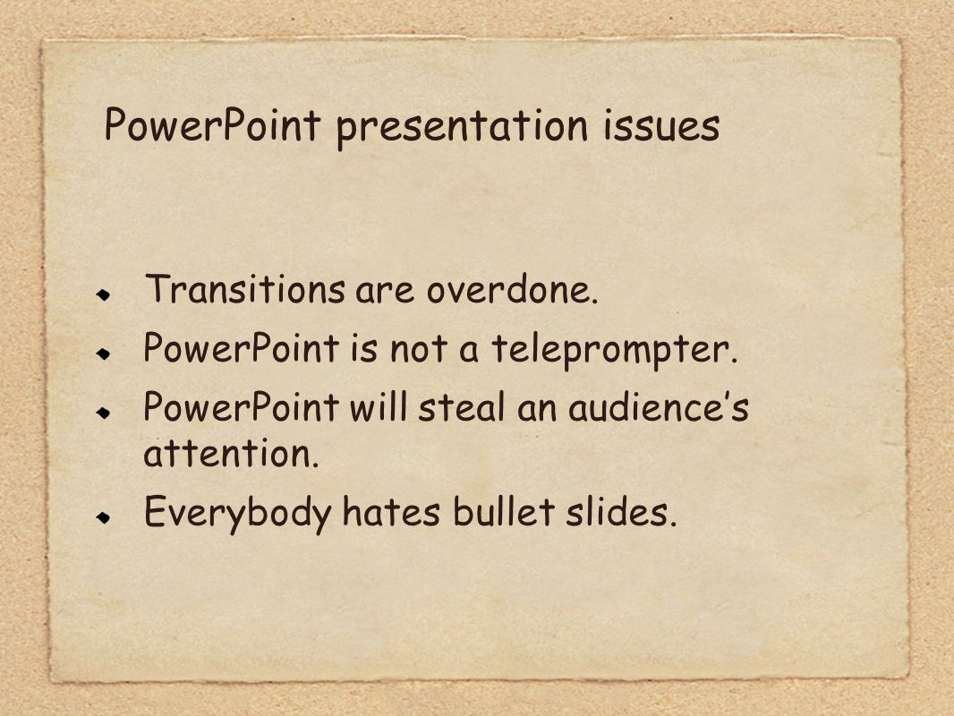PowerPoint presentation issues Transitions are overdone.