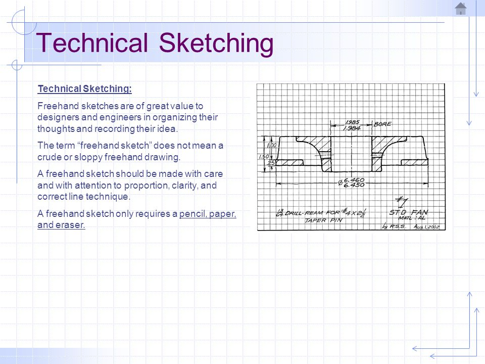 Technical Sketching Technical Sketching: Freehand sketches are of great value to designers and engineers in organizing their thoughts and recording th